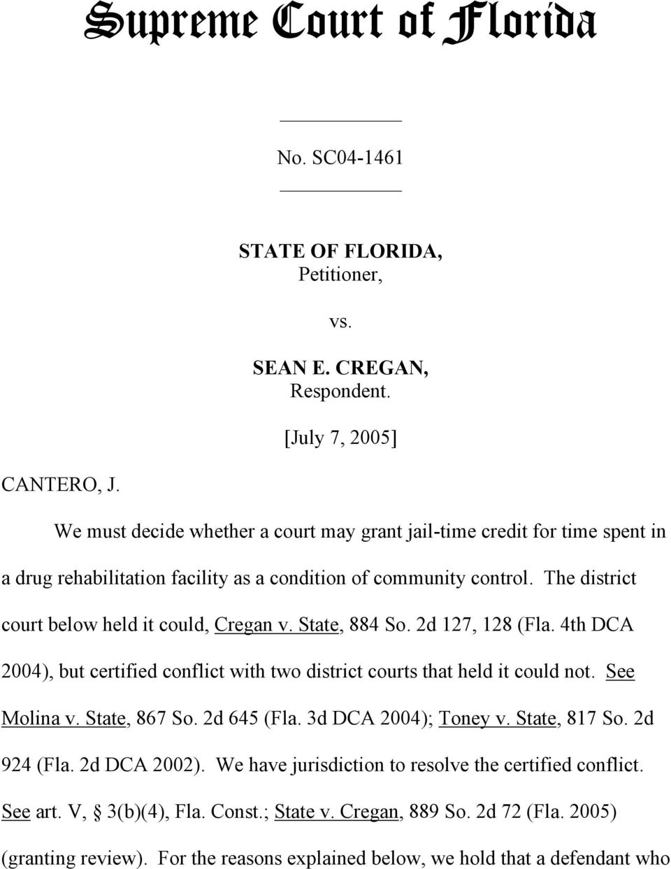 The district court below held it could, Cregan v. State, 884 So. 2d 127, 128 (Fla. 4th DCA 2004), but certified conflict with two district courts that held it could not. See Molina v.