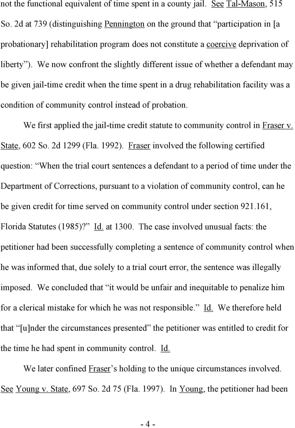 We now confront the slightly different issue of whether a defendant may be given jail-time credit when the time spent in a drug rehabilitation facility was a condition of community control instead of
