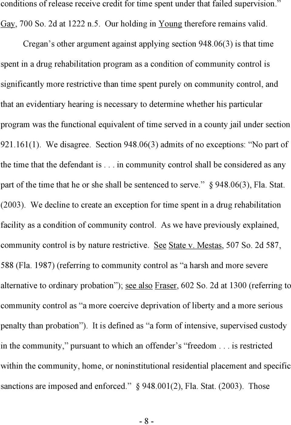 06(3) is that time spent in a drug rehabilitation program as a condition of community control is significantly more restrictive than time spent purely on community control, and that an evidentiary