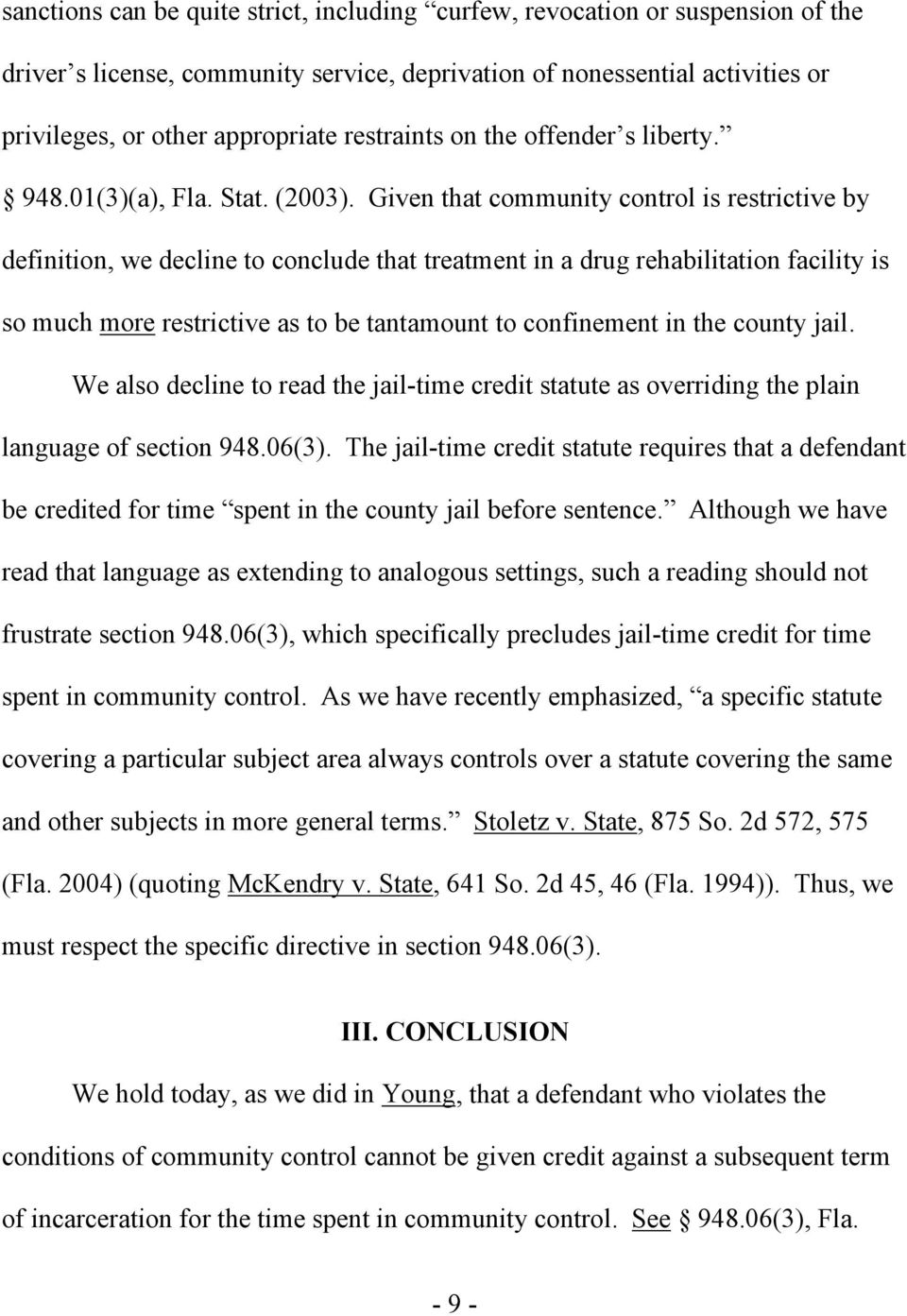Given that community control is restrictive by definition, we decline to conclude that treatment in a drug rehabilitation facility is so much more restrictive as to be tantamount to confinement in