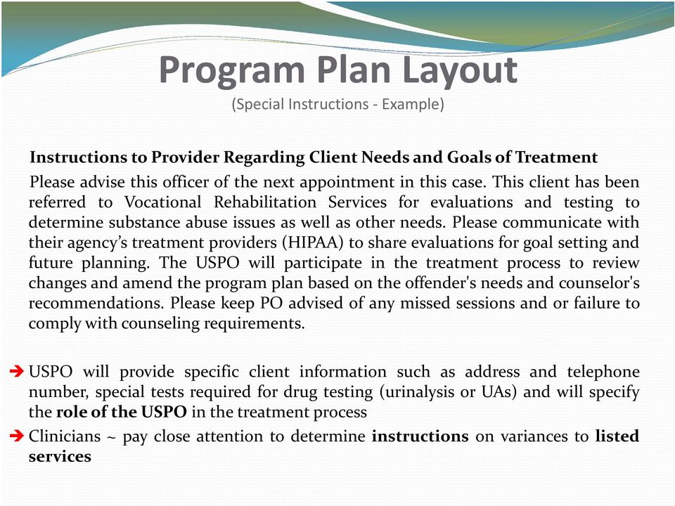 Please communicate with their agency s treatment providers (HIPAA) to share evaluations for goal setting and future planning.