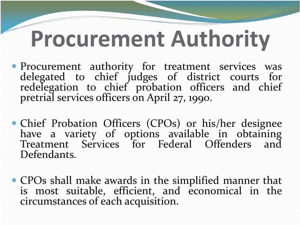 Chief Probation Officers (CPOs) or his/her designee have a variety of options available in obtaining Treatment Services for
