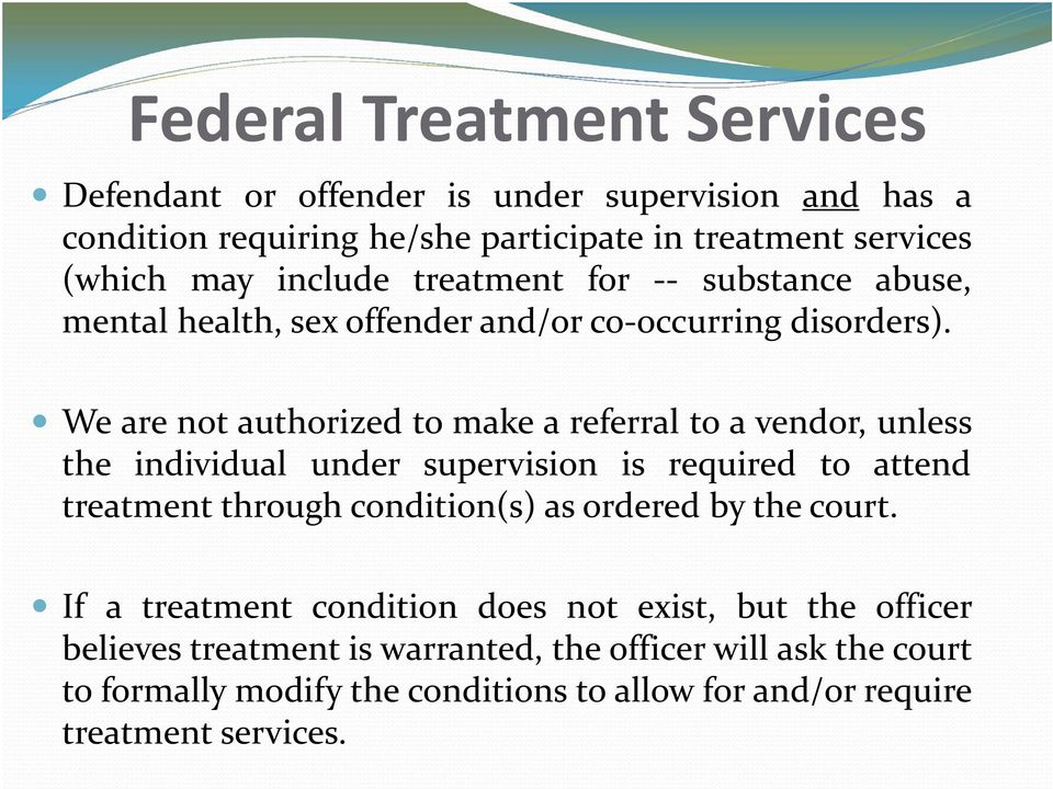 We are not authorized to make a referral to a vendor, unless the individual under supervision is required to attend treatment through condition(s) as