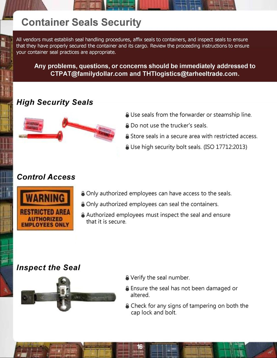 com and THTlogistics@tarheeltrade.com. High Security Seals Use seals from the forwarder or steamship line. Do not use the trucker s seals. Store seals in a secure area with restricted access.