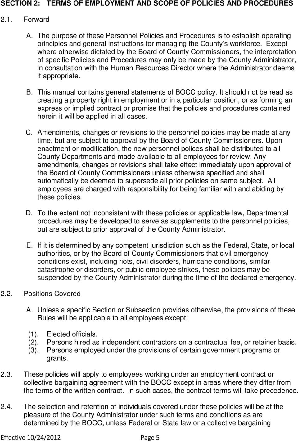 Except where otherwise dictated by the Board of County Commissioners, the interpretation of specific Policies and Procedures may only be made by the County Administrator, in consultation with the