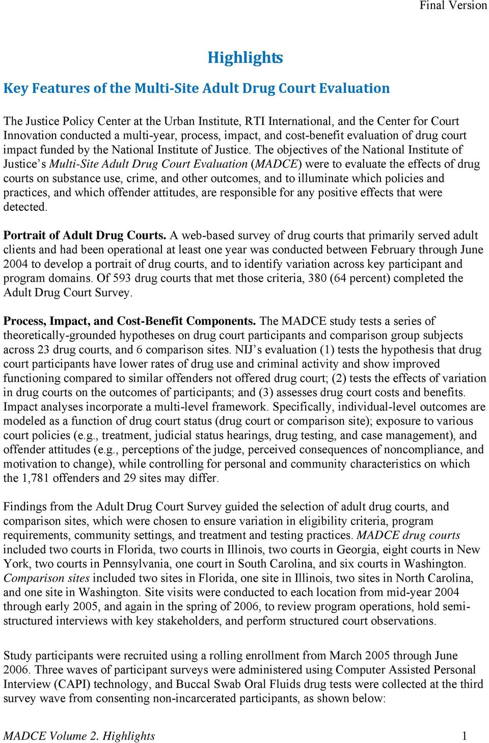 The objectives of the National Institute of Justice s Multi-Site Adult Drug Court Evaluation (MADCE) were to evaluate the effects of drug courts on substance use, crime, and other outcomes, and to