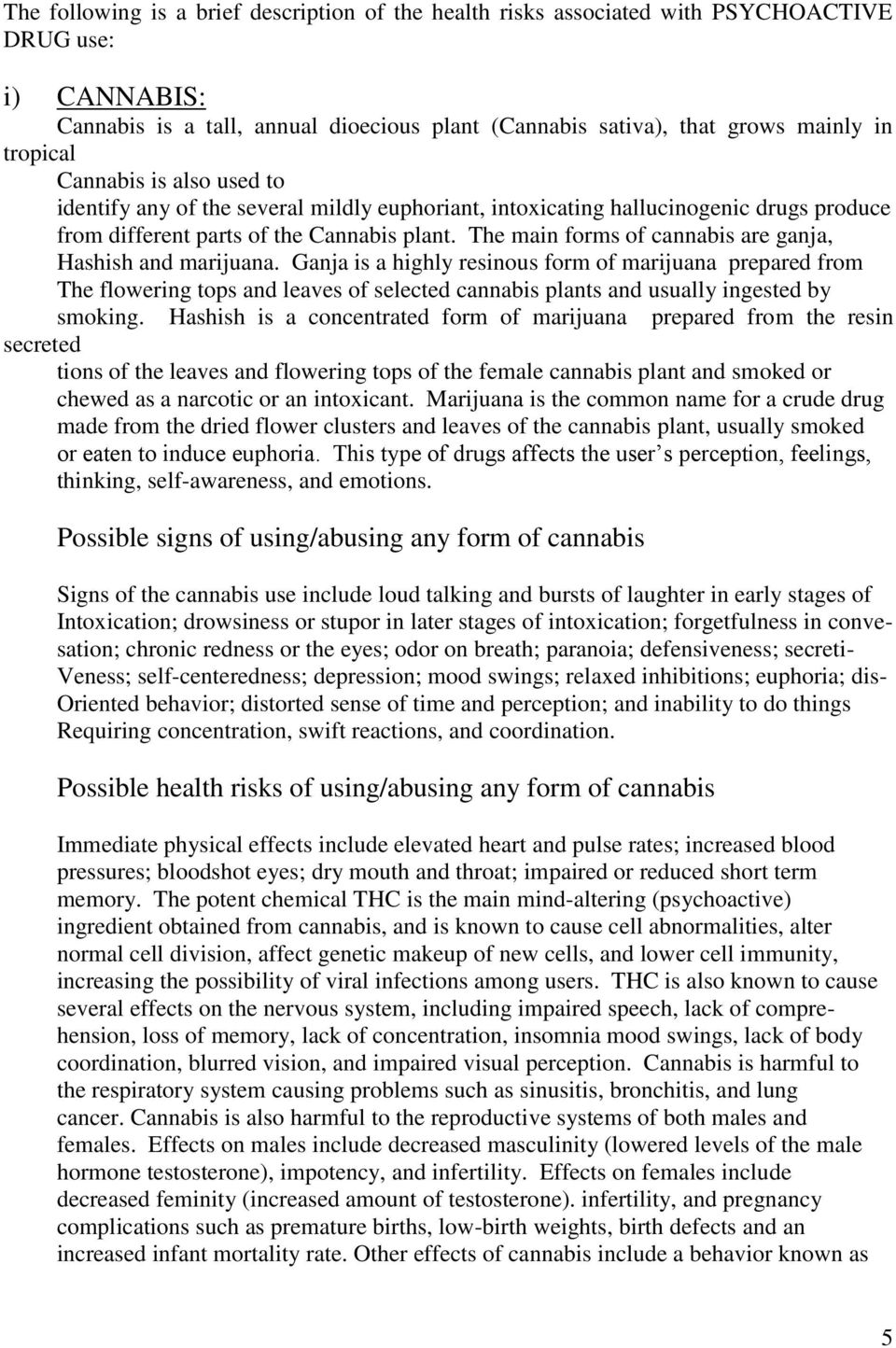 The main forms of cannabis are ganja, Hashish and marijuana.