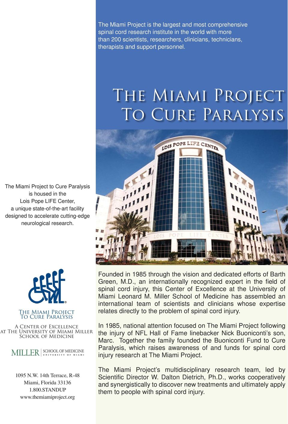 The Miami Project To Cure Paralysis The Miami Project to Cure Paralysis is housed in the Lois Pope LIFE Center, a unique state-of-the-art facility designed to accelerate cutting-edge neurological