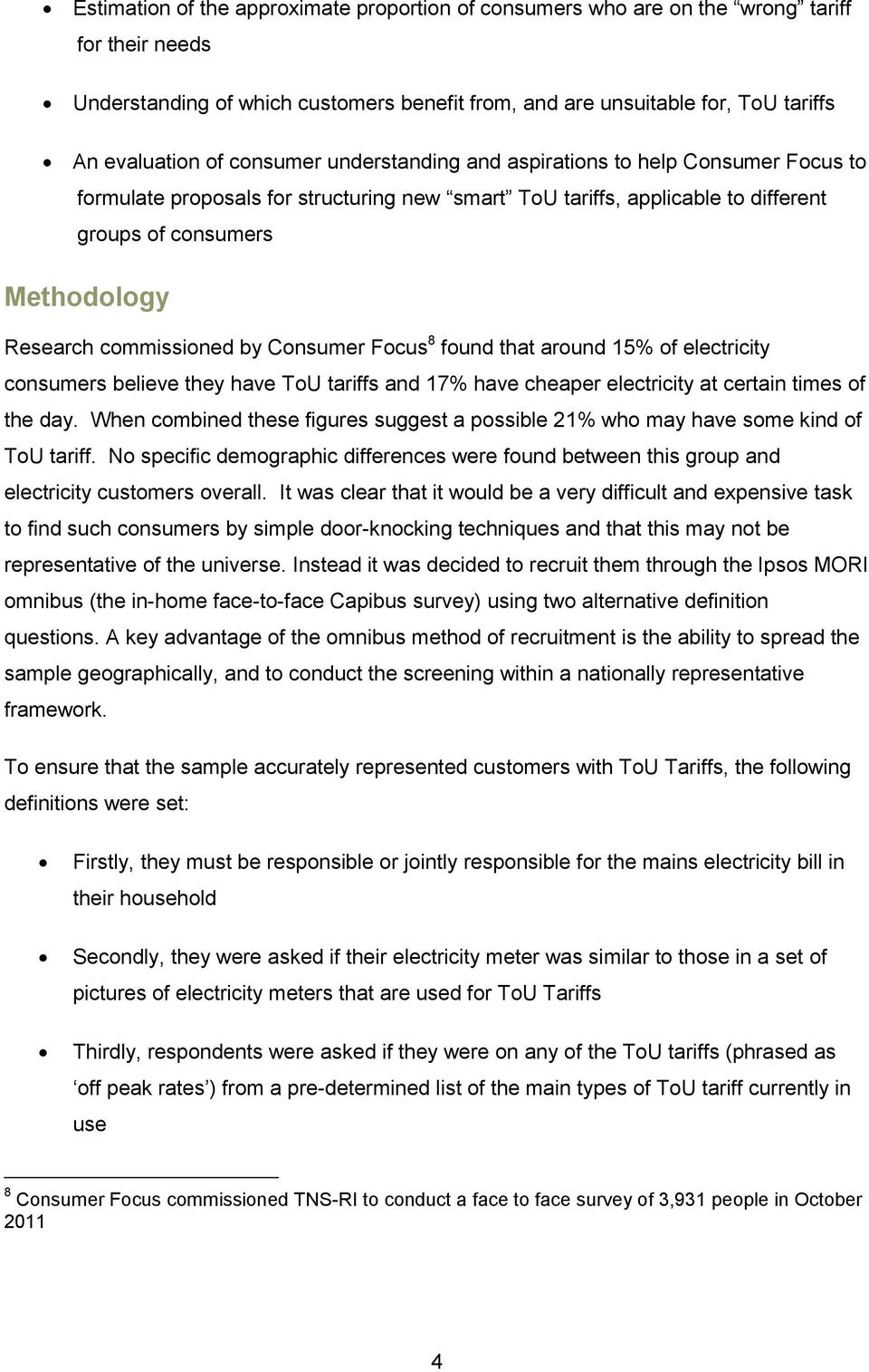 commissioned by Consumer Focus 8 found that around 15% of electricity consumers believe they have ToU tariffs and 17% have cheaper electricity at certain times of the day.
