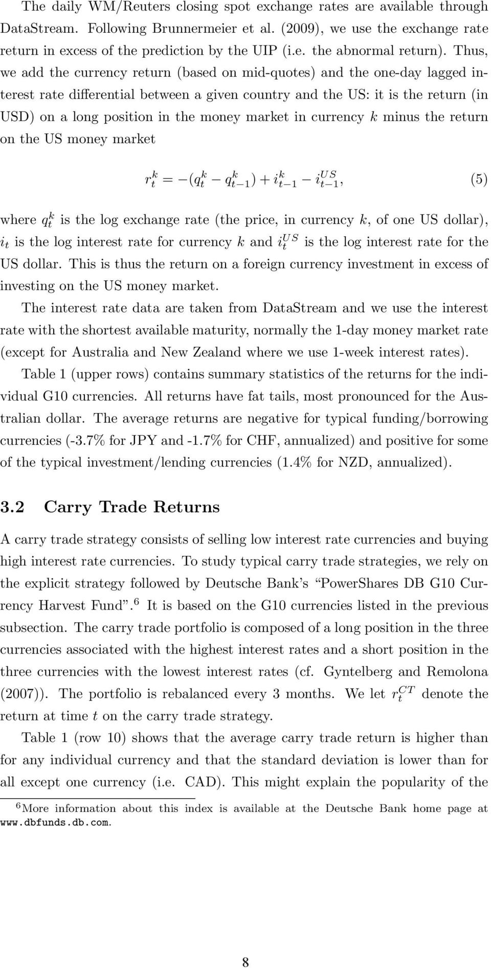 market in currency k minus the return on the US money market r k t = (q k t q k t 1)+i k t 1 i US t 1, (5) where qt k is the log exchange rate (the price, in currency k, of one US dollar), i t is the
