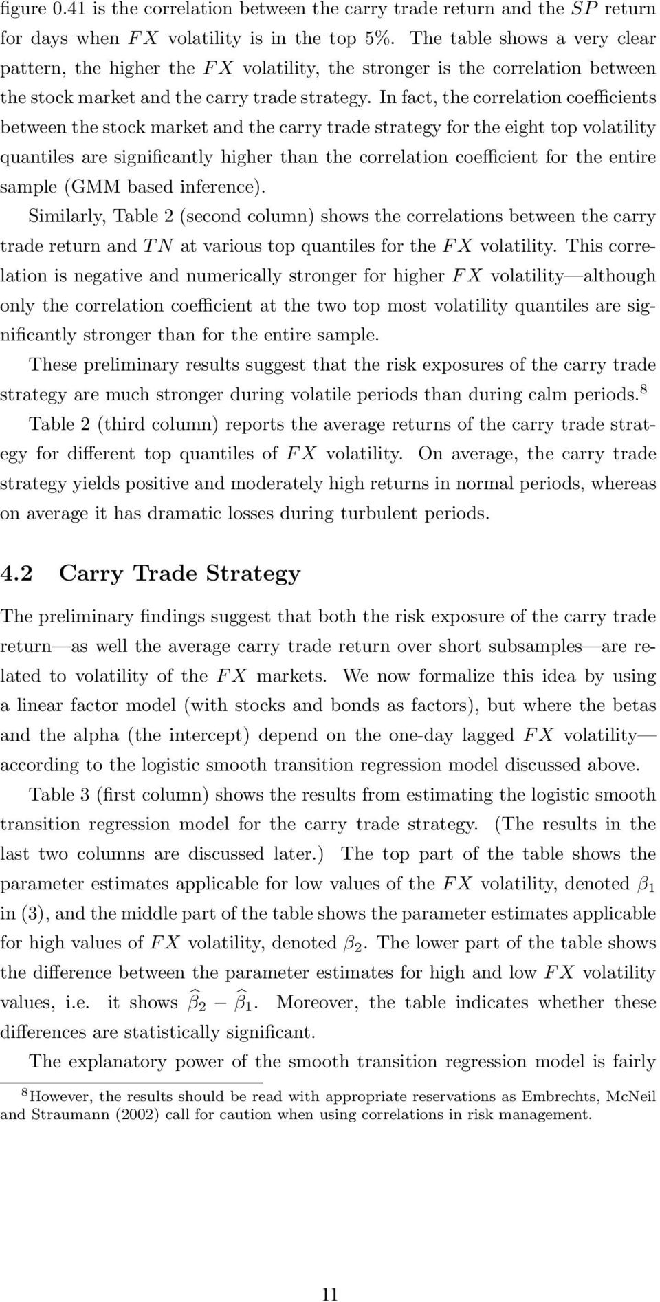 In fact, the correlation coefficients between the stock market and the carry trade strategy for the eight top volatility quantiles are significantly higher than the correlation coefficient for the