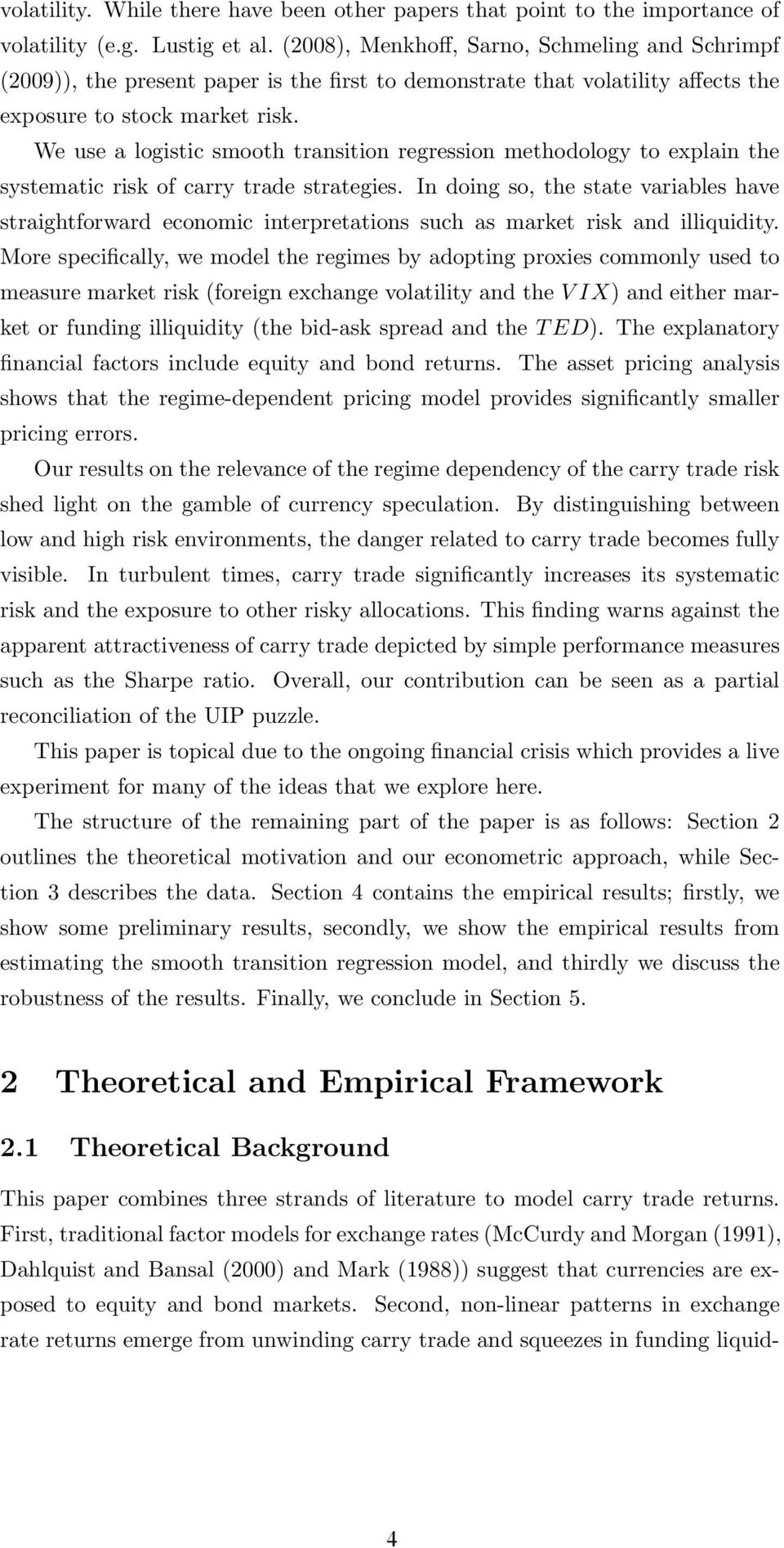 We use a logistic smooth transition regression methodology to explain the systematic risk of carry trade strategies.