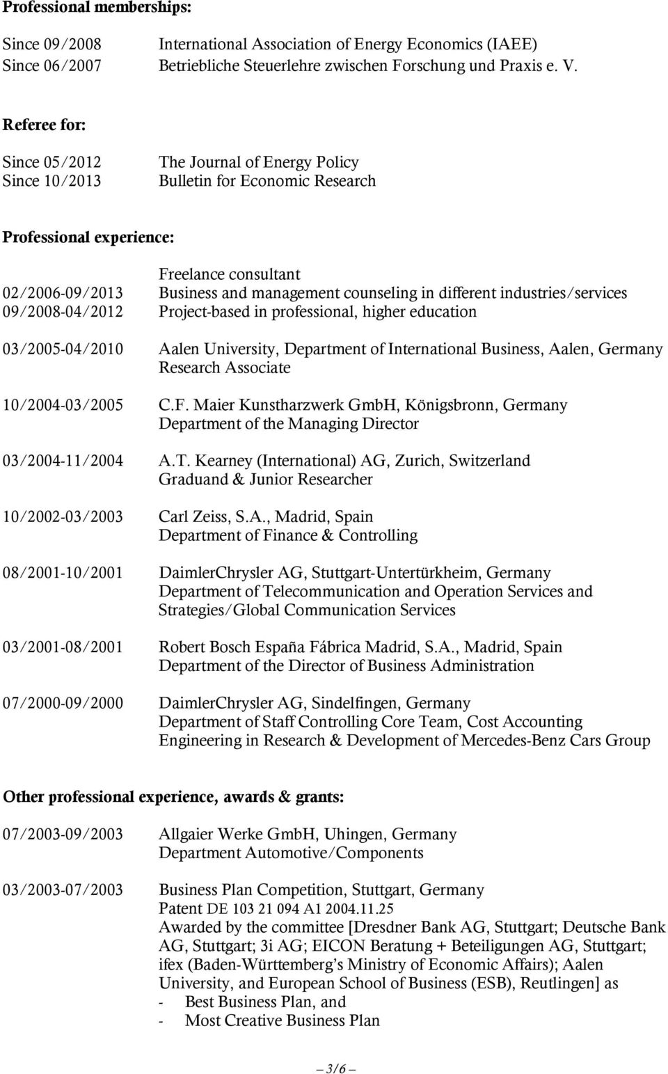in different industries/services 09/2008-04/2012 Project-based in professional, higher education 03/2005-04/2010 Aalen University, Department of International Business, Aalen, Germany Research