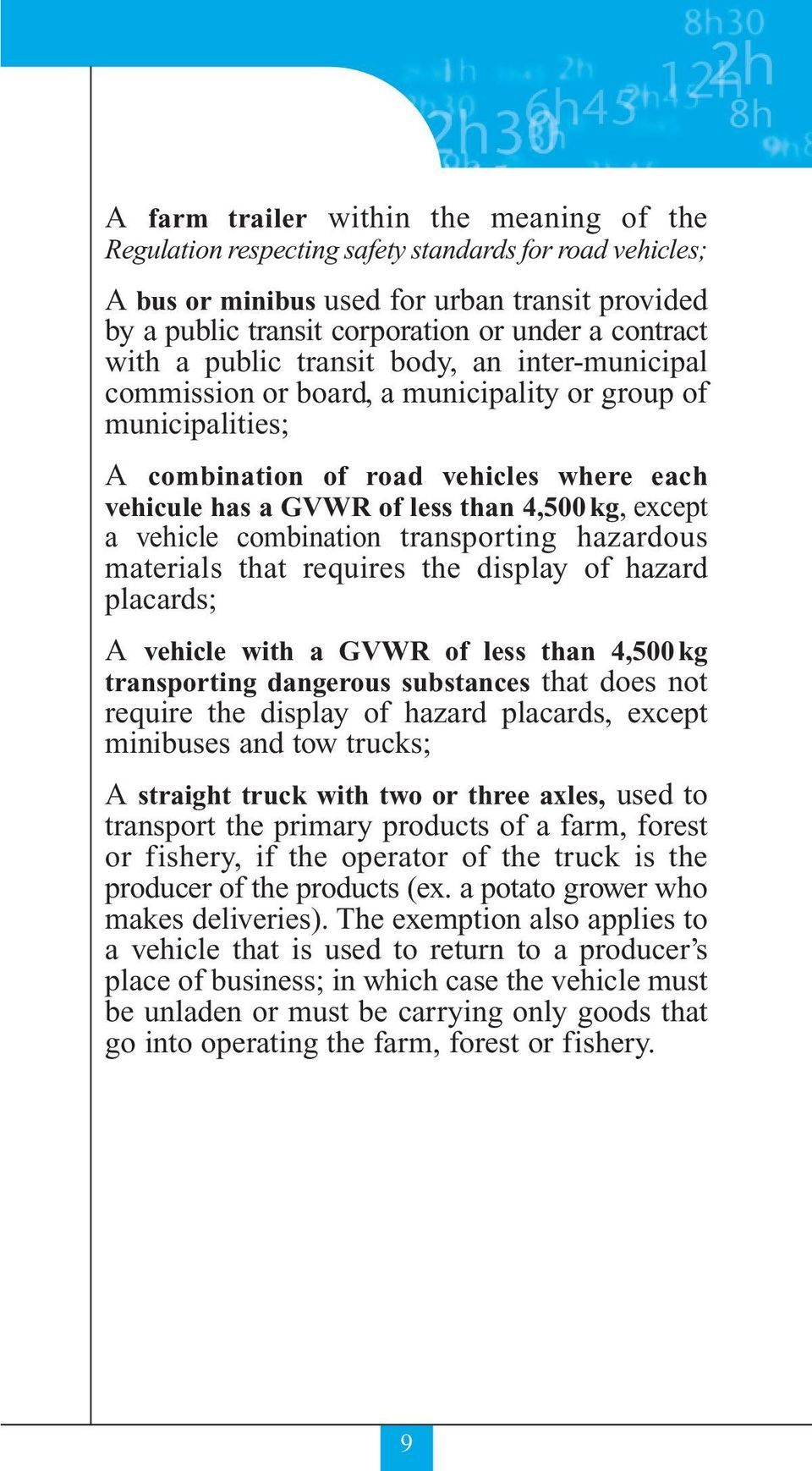 except a vehicle combination transporting hazardous materials that requires the display of hazard placards; A vehicle with a GVWR of less than 4,500 kg transporting dangerous substances that does not