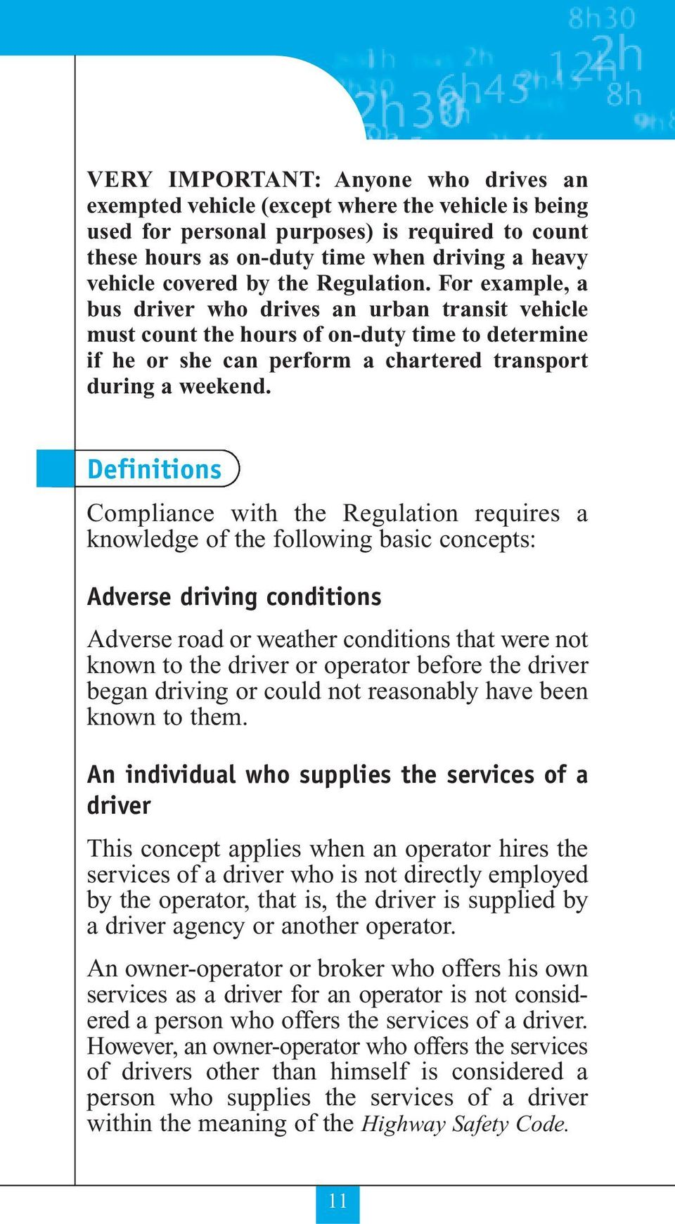 For example, a bus driver who drives an urban transit vehicle must count the hours of on-duty time to determine if he or she can perform a chartered transport during a weekend.