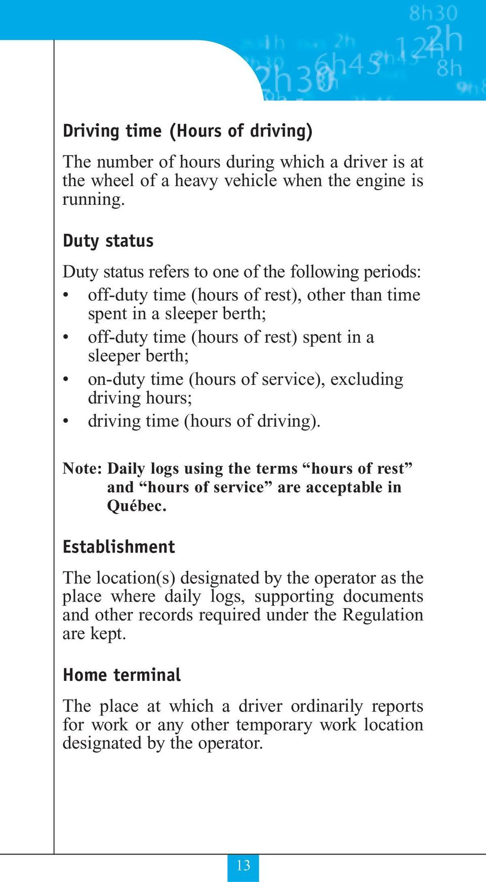 on-duty time (hours of service), excluding driving hours; driving time (hours of driving). Note: Daily logs using the terms hours of rest and hours of service are acceptable in Québec.