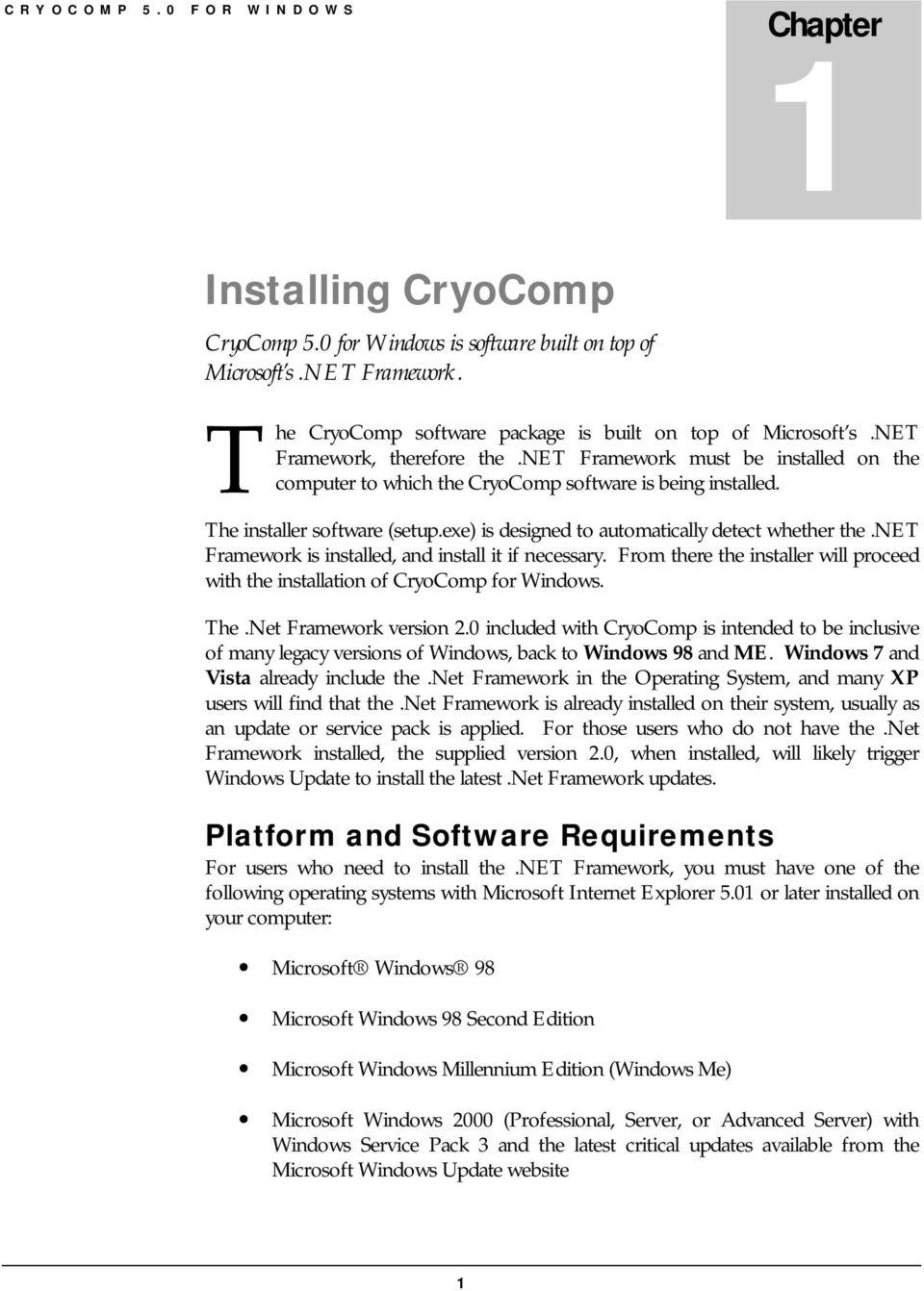 exe) is designed to automatically detect whether the.net Framework is installed, and install it if necessary. From there the installer will proceed with the installation of CryoComp for Windows. The.