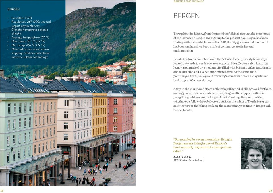 Hanseatic League and right up to the present day, Bergen has been trading with the world.