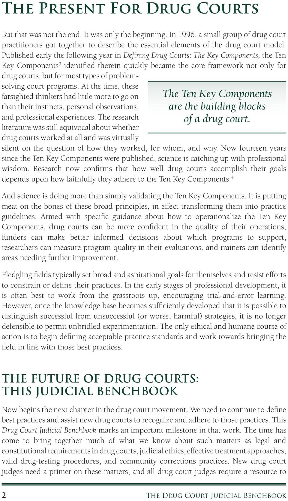 Published early the following year in Defining Drug Courts: The Key Components, the Ten Key Components 3 identified therein quickly became the core framework not only for drug courts, but for most