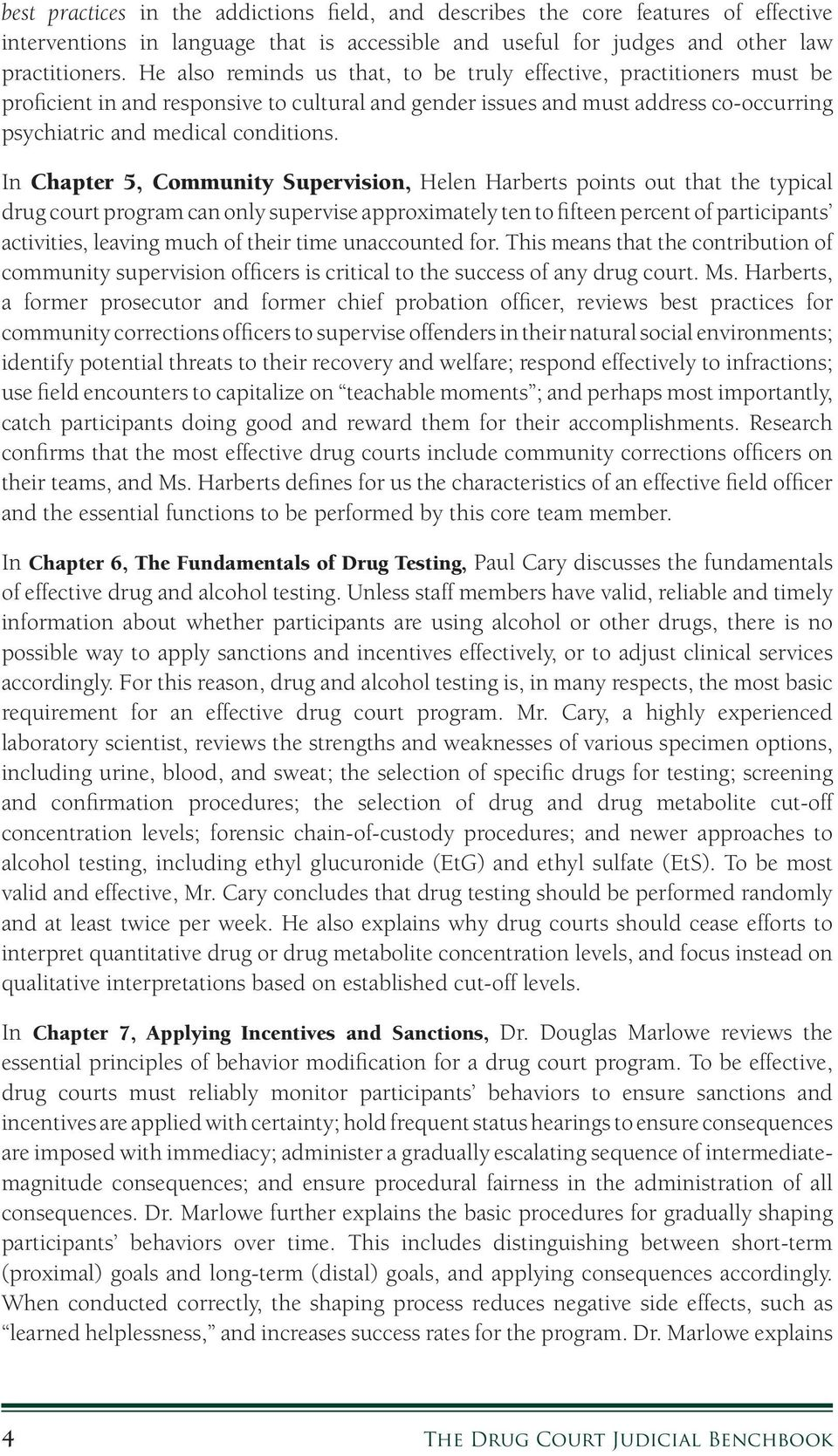 In Chapter 5, Community Supervision, Helen Harberts points out that the typical drug court program can only supervise approximately ten to fifteen percent of participants activities, leaving much of