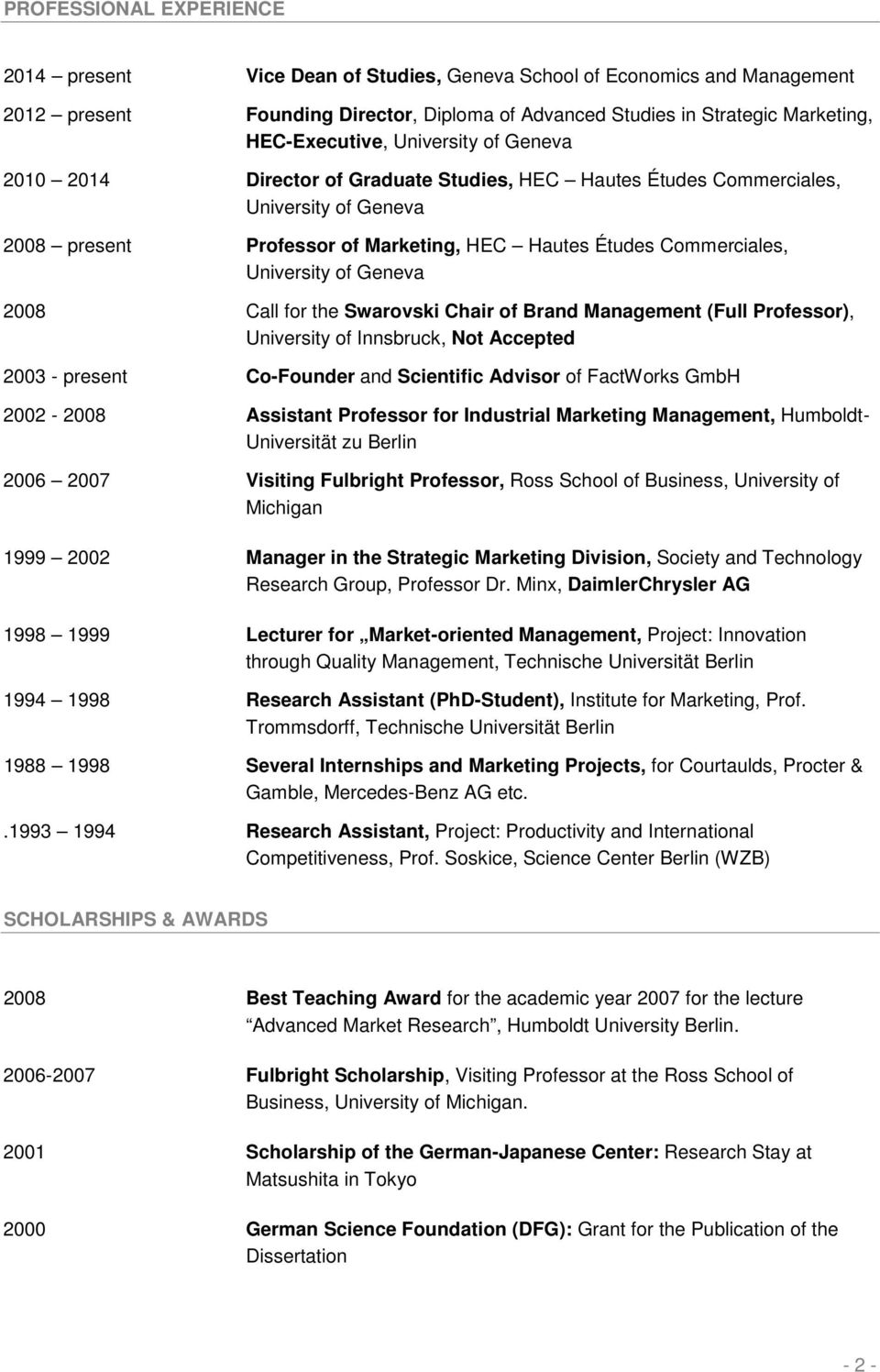 Geneva 2008 Call for the Swarovski Chair of Brand Management (Full Professor), University of Innsbruck, Not Accepted 2003 - present Co-Founder and Scientific Advisor of FactWorks GmbH 2002-2008