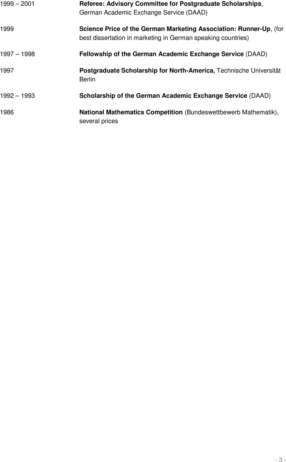 German Academic Exchange Service (DAAD) 1997 Postgraduate Scholarship for North-America, Technische Universität Berlin 1992 1993