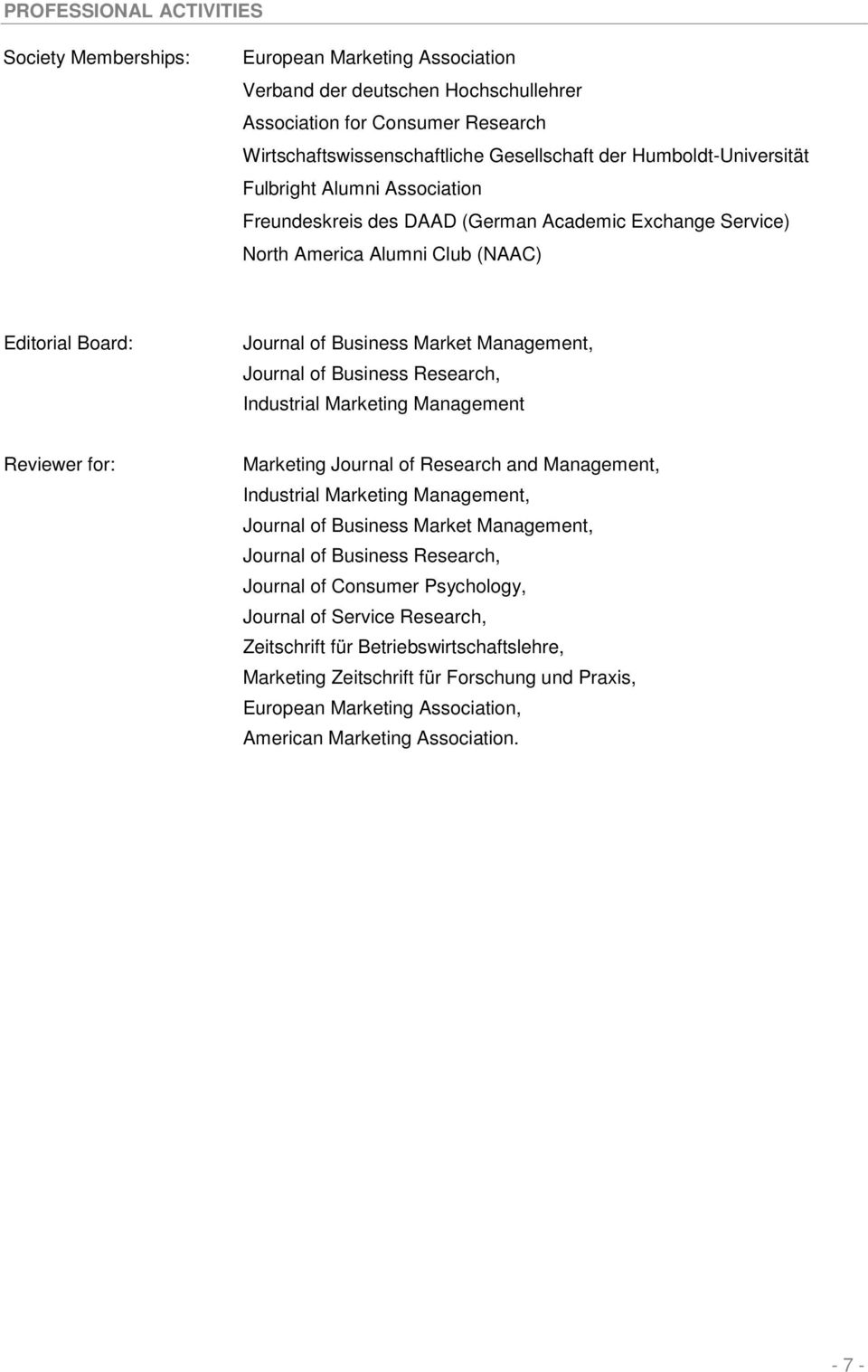 Journal of Business Research, Industrial Marketing Management Reviewer for: Marketing Journal of Research and Management, Industrial Marketing Management, Journal of Business Market Management,