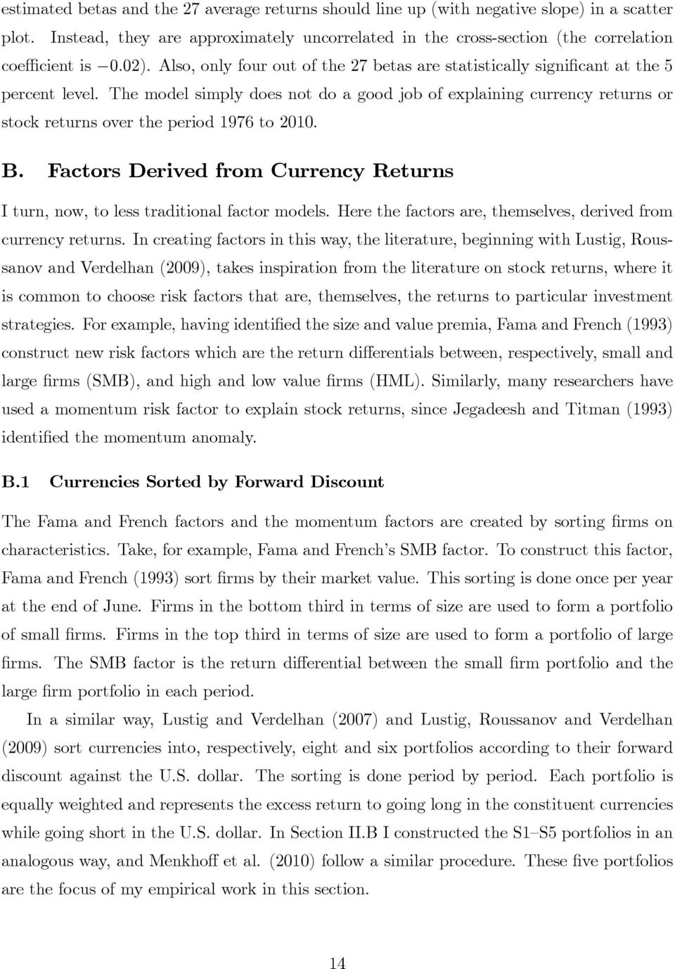 The model simply does not do a good job of explaining currency returns or stock returns over the period 1976 to 2010. B.