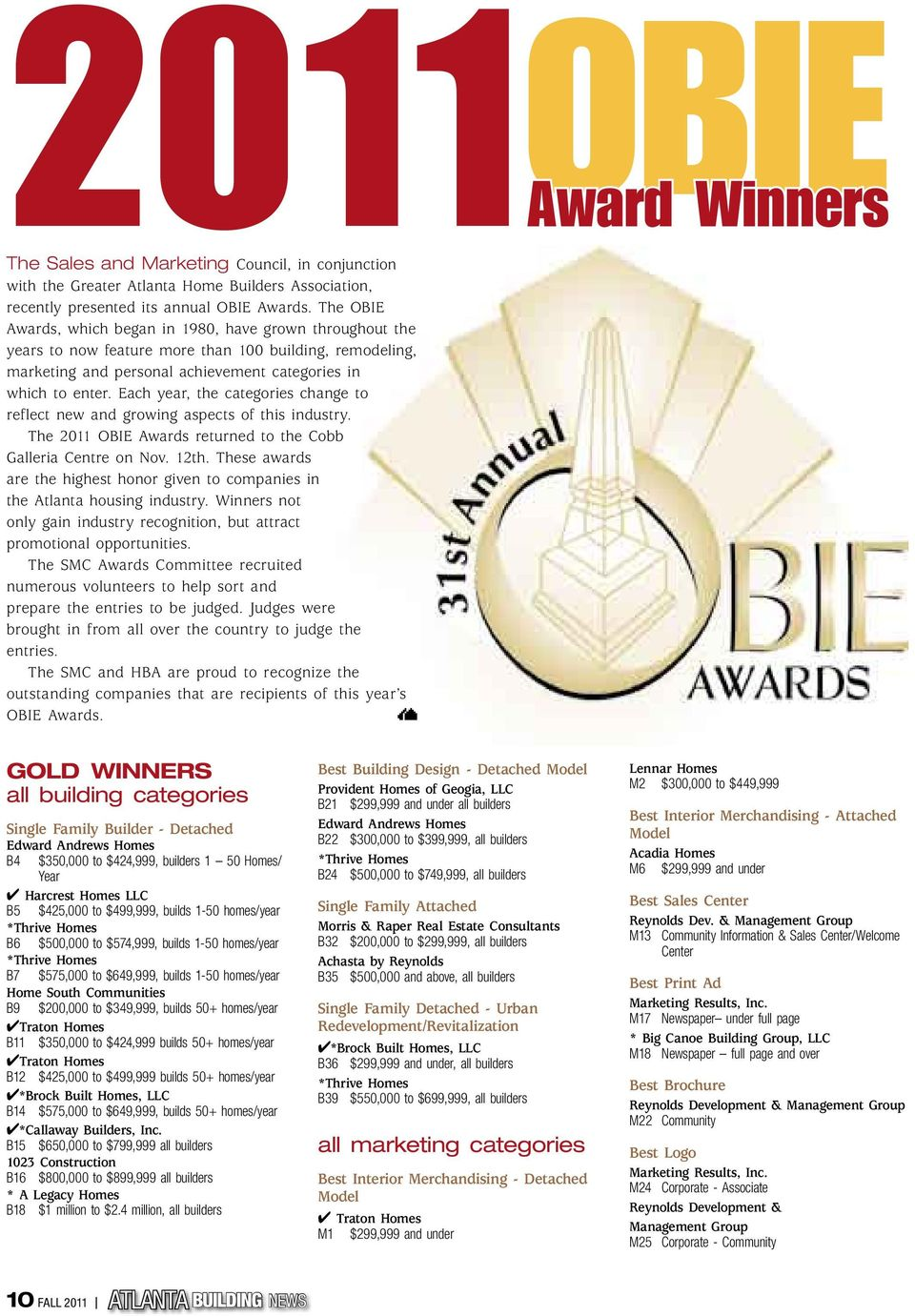 Each year, the categories change to reflect new and growing aspects of this industry. The 2011 OBIE Awards returned to the Cobb Galleria Centre on Nov. 12th.