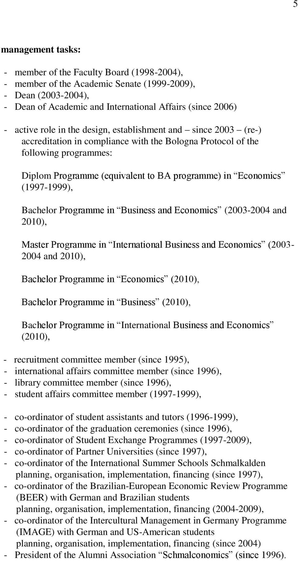 (1997-1999), Bachelor Programme in Business and Economics (2003-2004 and 2010), Master Programme in International Business and Economics (2003-2004 and 2010), Bachelor Programme in Economics (2010),