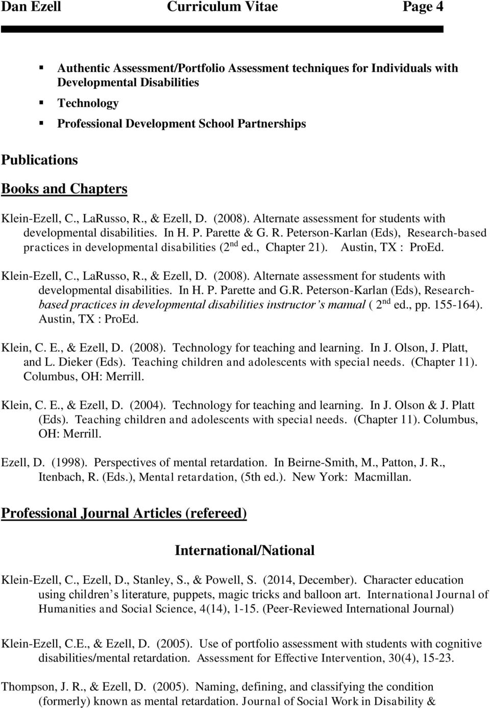, Chapter 21). Austin, TX : ProEd. Klein-Ezell, C., LaRusso, R., & Ezell, D. (2008). Alternate assessment for students with developmental disabilities. In H. P. Parette and G.R. Peterson-Karlan (Eds), Researchbased practices in developmental disabilities instructor s manual ( 2 nd ed.