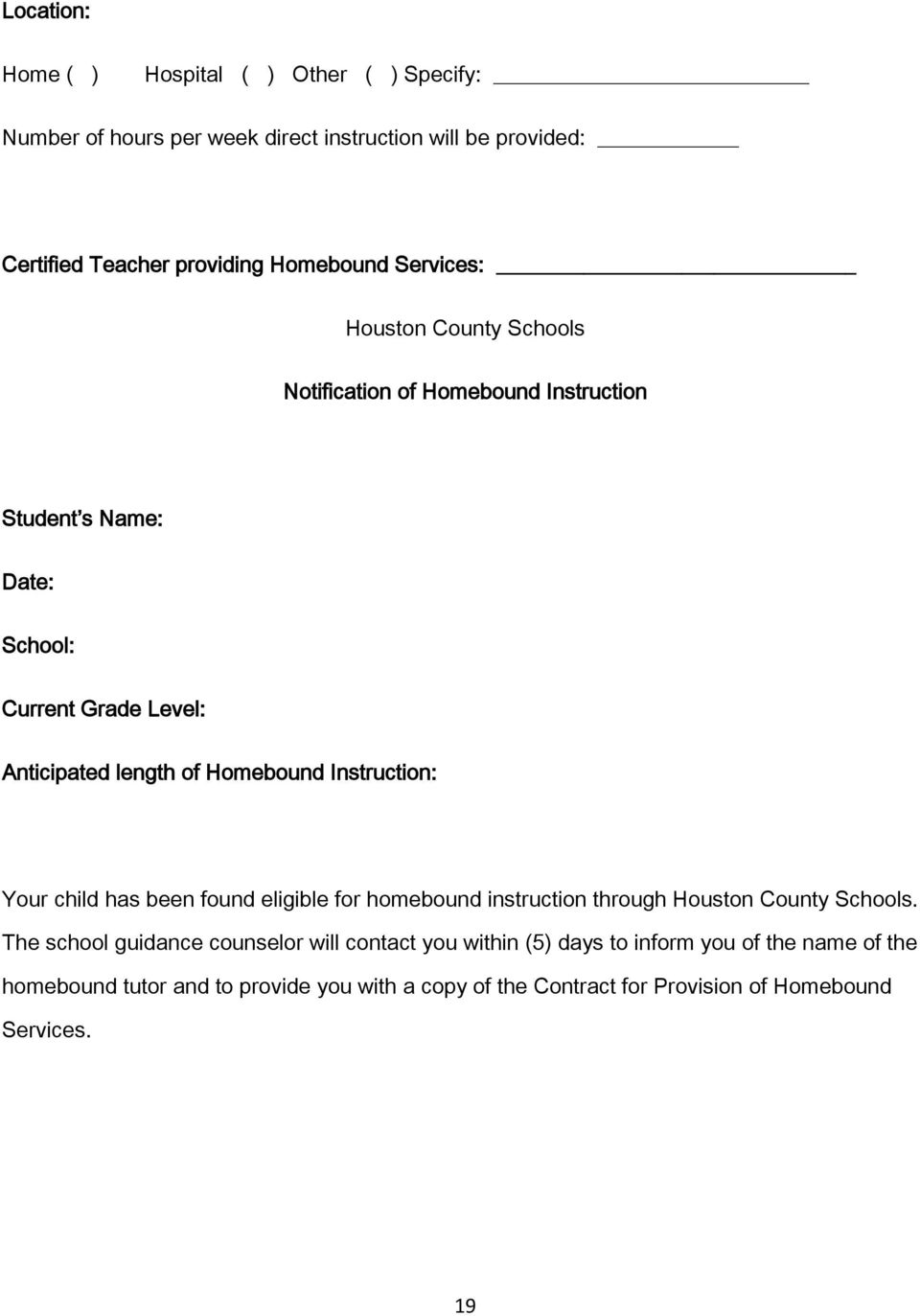 Homebound Instruction: Your child has been found eligible for homebound instruction through Houston County Schools.
