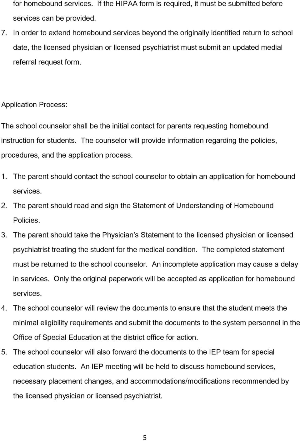 Application Process: The school counselor shall be the initial contact for parents requesting homebound instruction for students.