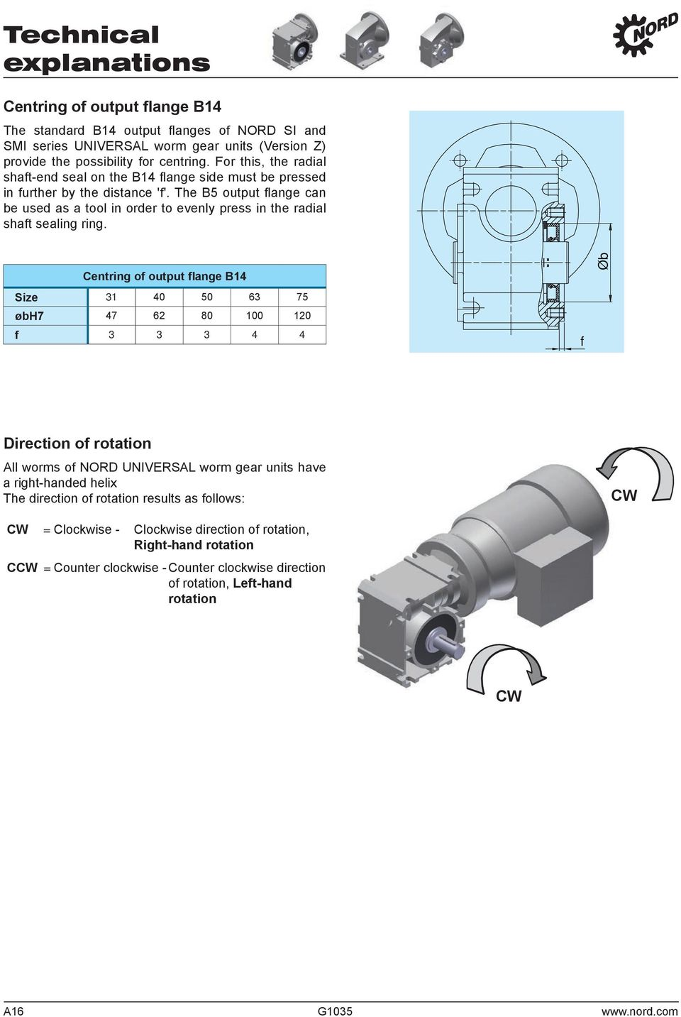 The B output flange can be used as a tool in order to evenly press in the radial shaft sealing ring.