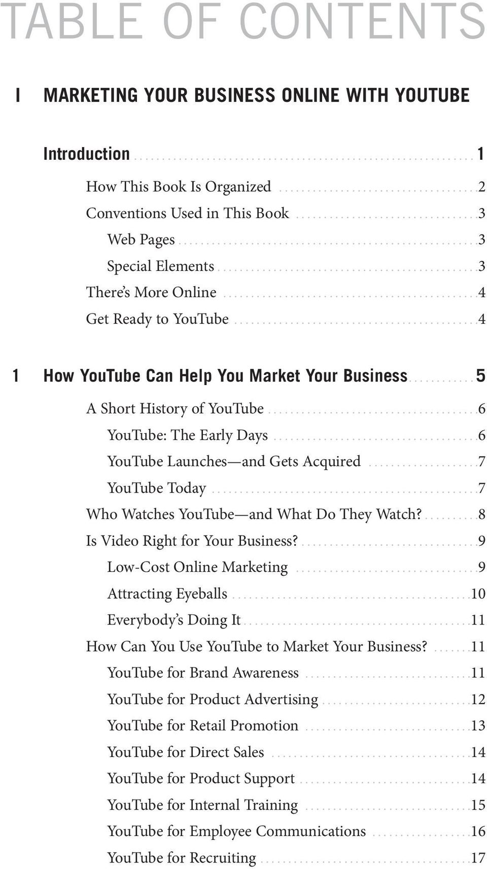 .............................................4 Get Ready to YouTube............................................4 1 How YouTube Can Help You Market Your Business............ 5 A Short History of YouTube.
