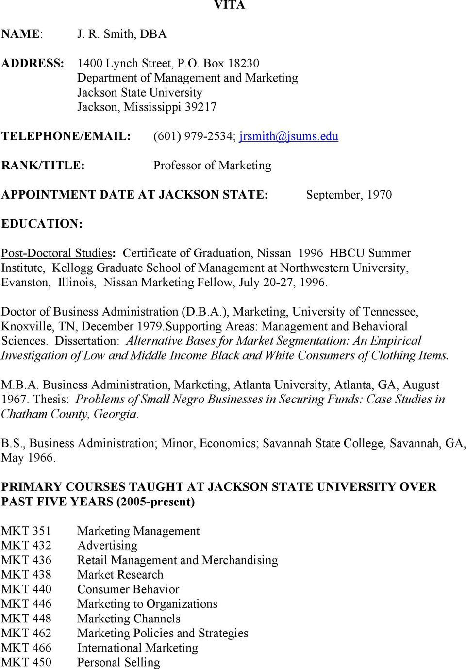 edu Professor of Marketing APPOINTMENT DATE AT JACKSON STATE: September, 1970 EDUCATION: Post-Doctoral Studies: Certificate of Graduation, Nissan 1996 HBCU Summer Institute, Kellogg Graduate School