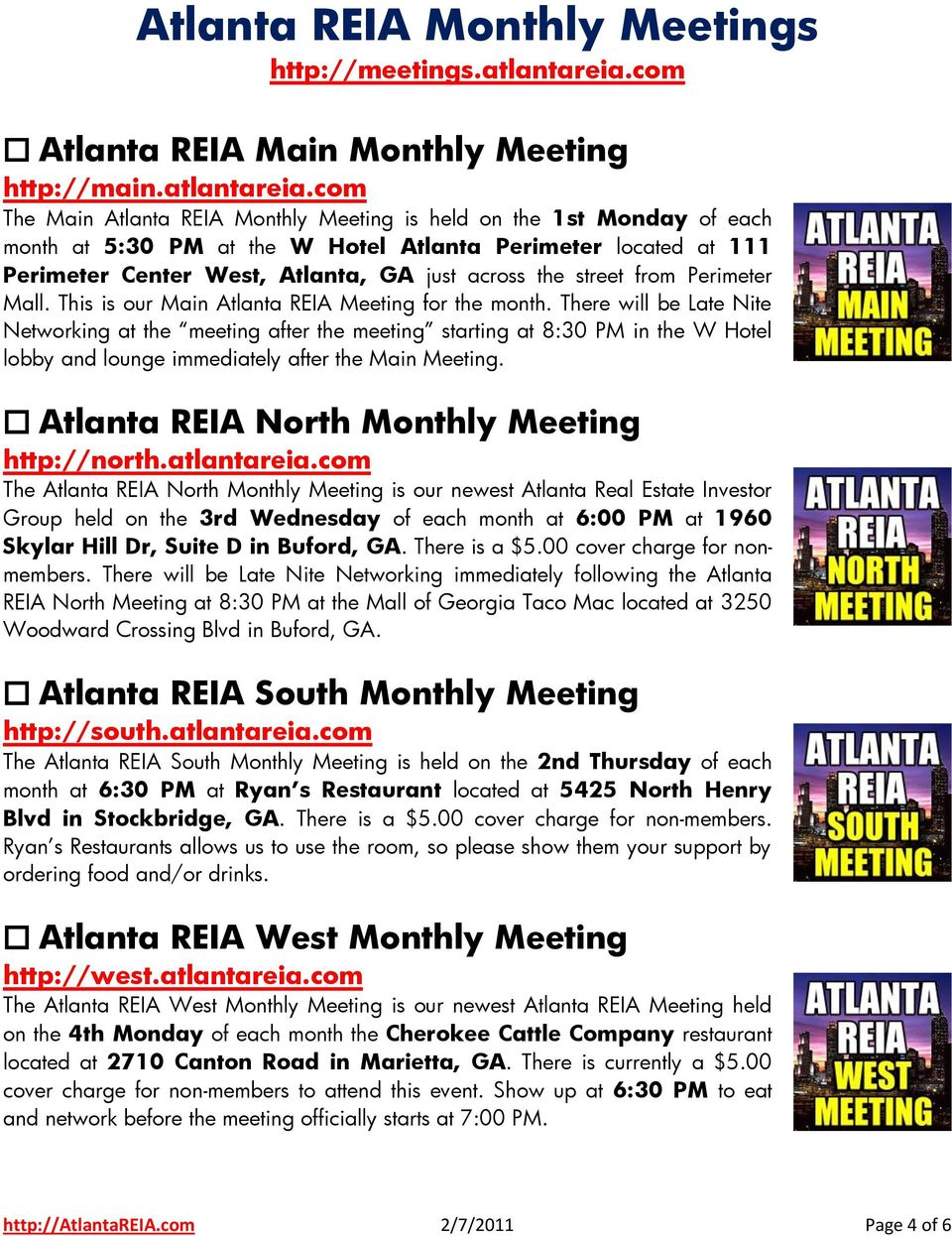 com The Main Atlanta REIA Monthly Meeting is held on the 1st Monday of each month at 5:30 PM at the W Hotel Atlanta Perimeter located at 111 Perimeter Center West, Atlanta, GA just across the street