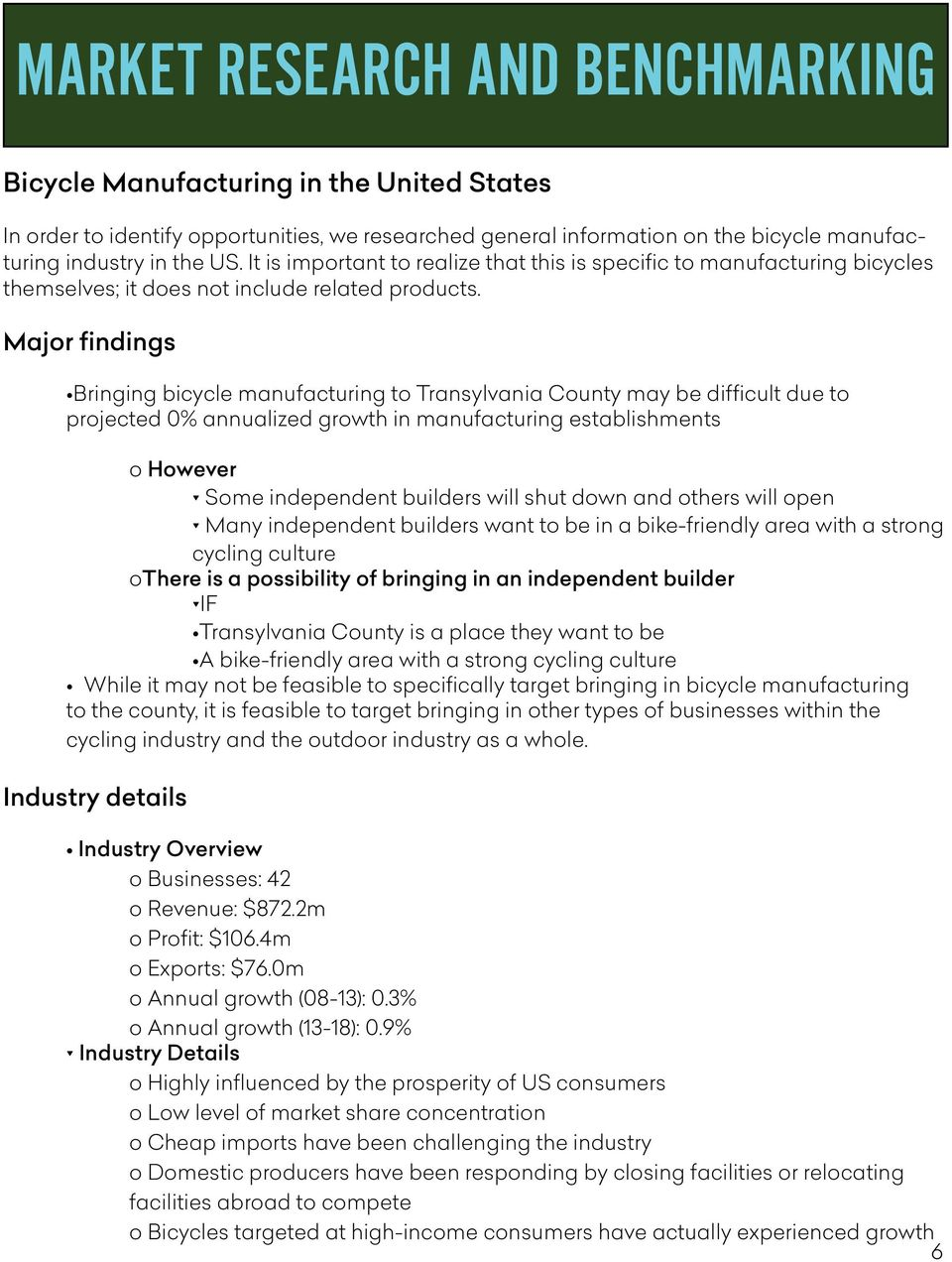 Major findings Bringing bicycle manufacturing to Transylvania County may be difficult due to projected 0% annualized growth in manufacturing establishments o However π Some independent builders will
