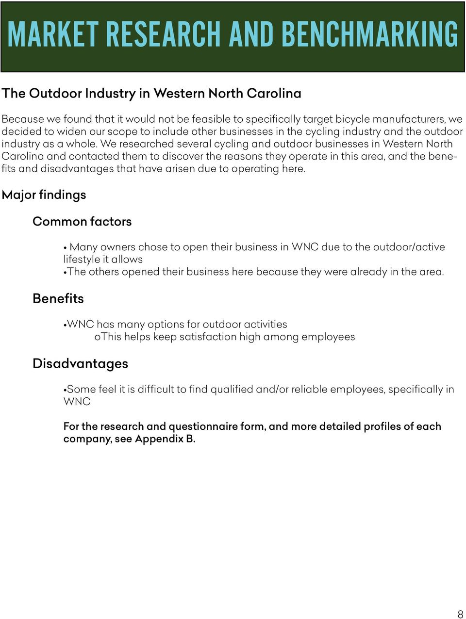 We researched several cycling and outdoor businesses in Western North Carolina and contacted them to discover the reasons they operate in this area, and the benefits and disadvantages that have