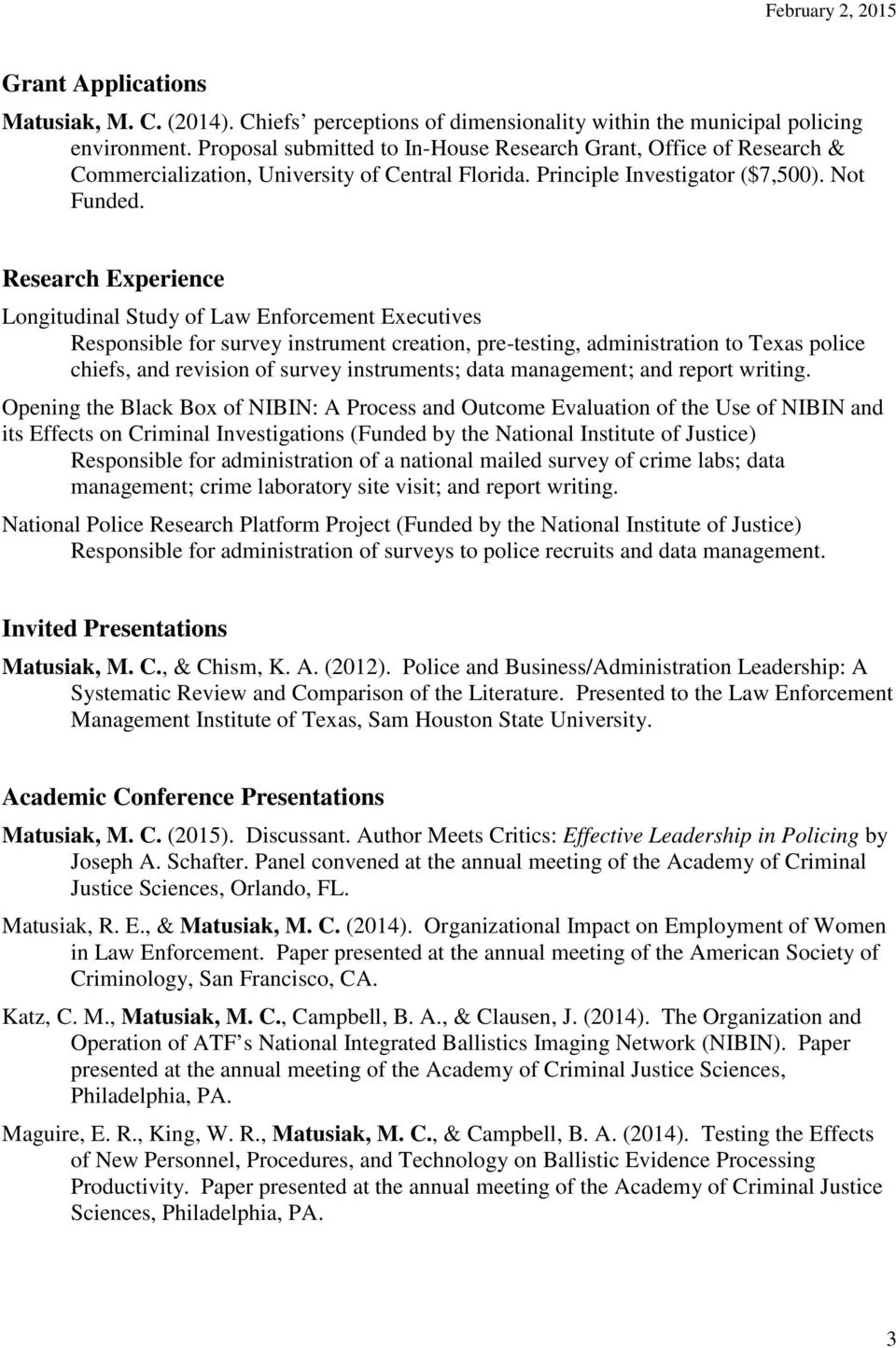 Research Experience Longitudinal Study of Law Enforcement Executives Responsible for survey instrument creation, pre-testing, administration to Texas police chiefs, and revision of survey