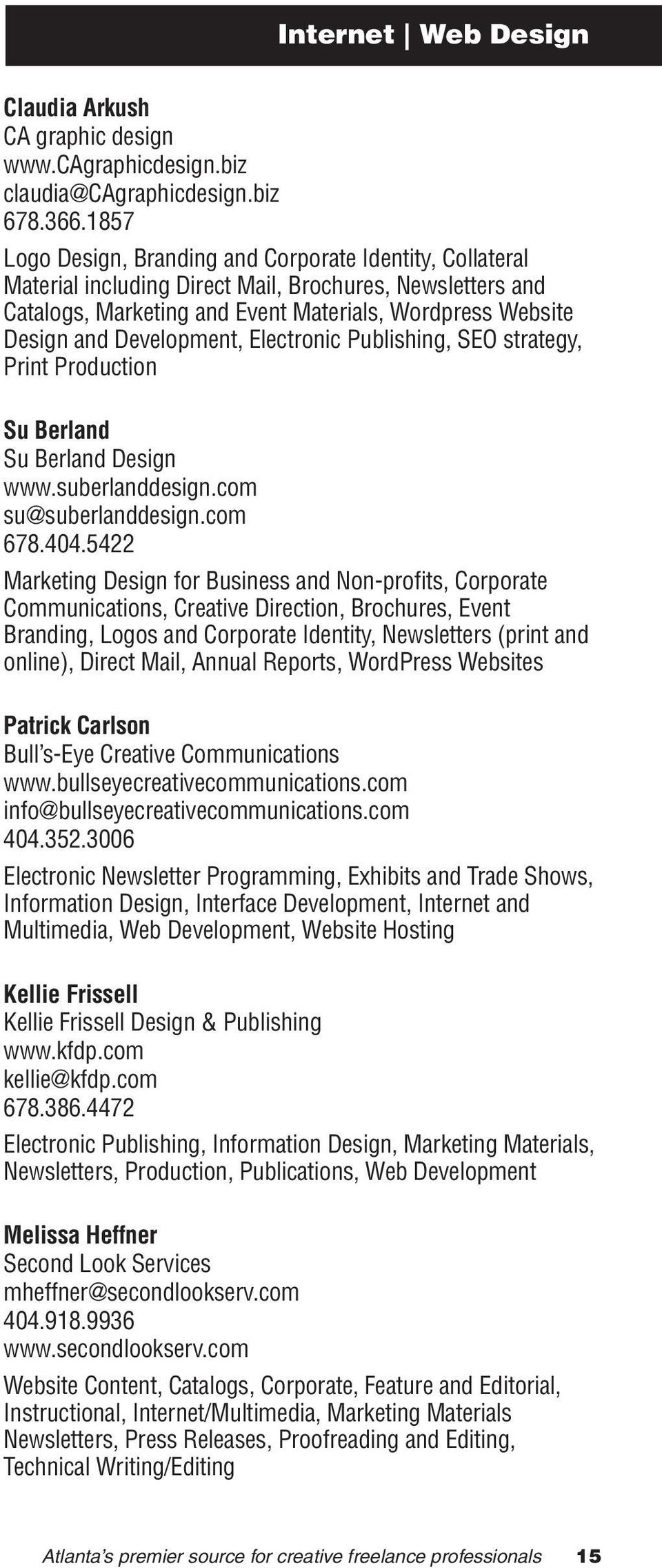 Development, Electronic Publishing, SEO strategy, Print Production Su Berland Su Berland Design www.suberlanddesign.com su@suberlanddesign.com 678.404.
