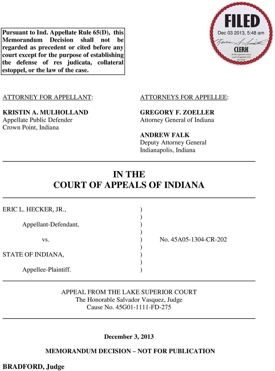 estoppel, or the law of the case. ATTORNEY FOR APPELLANT: KRISTIN A. MULHOLLAND Appellate Public Defender Crown Point, Indiana ATTORNEYS FOR APPELLEE: GREGORY F.
