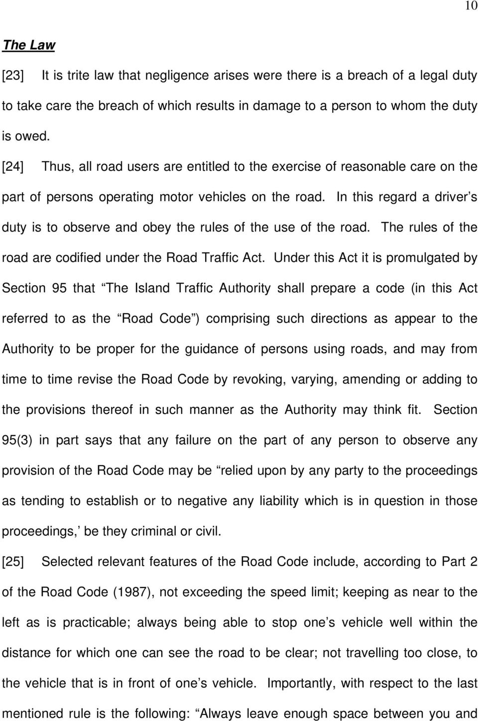 In this regard a driver s duty is to observe and obey the rules of the use of the road. The rules of the road are codified under the Road Traffic Act.