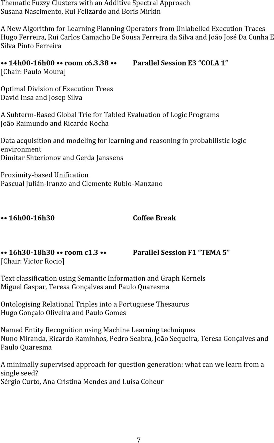 38 [Chair: Paulo Moura] Parallel Session E3 COLA 1 Optimal Division of Execution Trees David Insa and Josep Silva A Subterm- Based Global Trie for Tabled Evaluation of Logic Programs João Raimundo