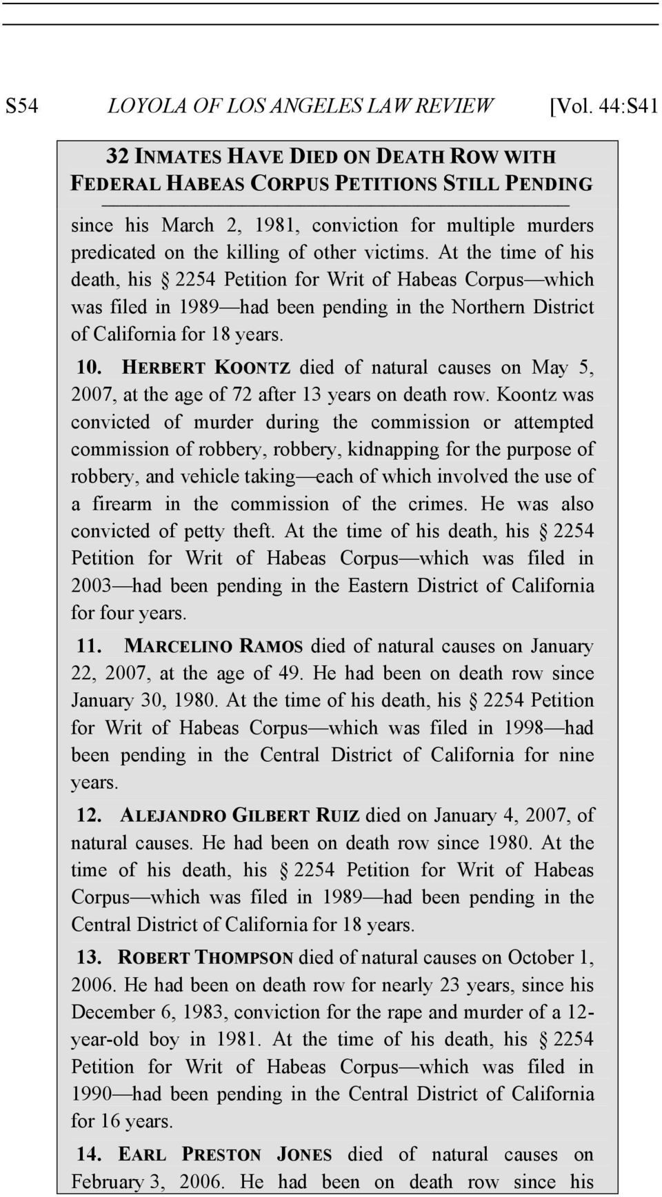 At the time of his death, his 2254 Petition for Writ of Habeas Corpus which was filed in 1989 had been pending in the Northern District of California for 18 years. 10.