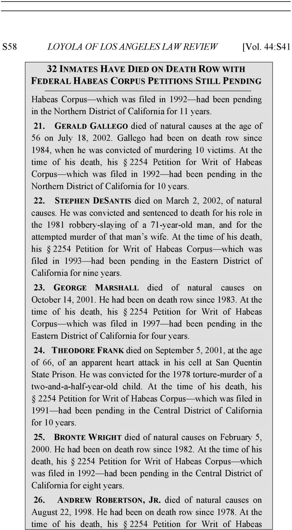 21. GERALD GALLEGO died of natural causes at the age of 56 on July 18, 2002. Gallego had been on death row since 1984, when he was convicted of murdering 10 victims.