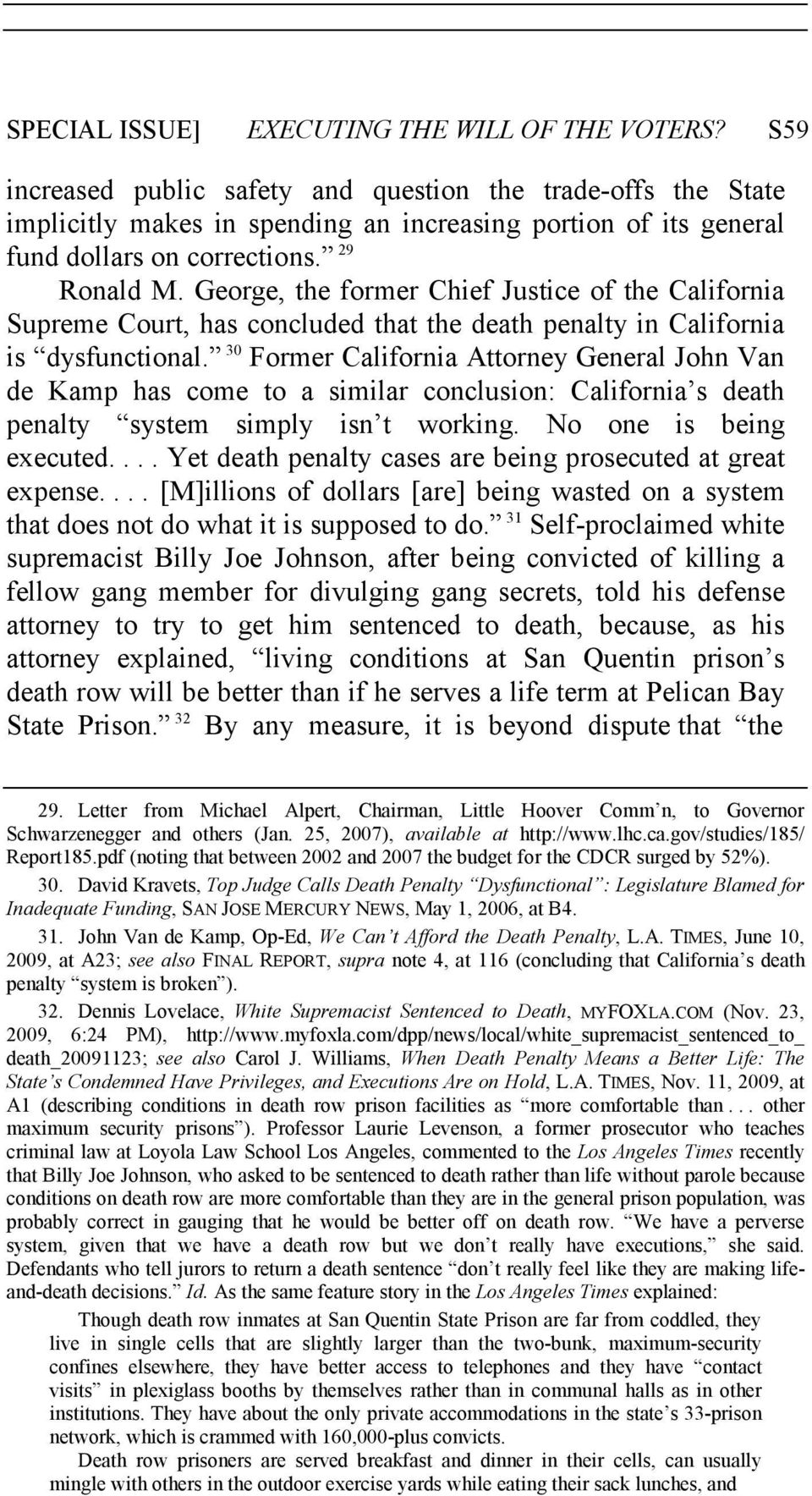 George, the former Chief Justice of the California Supreme Court, has concluded that the death penalty in California is dysfunctional.