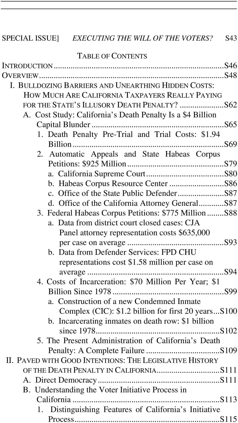 Cost Study: California s Death Penalty Is a $4 Billion Capital Blunder... S65 1. Death Penalty Pre-Trial and Trial Costs: $1.94 Billion... S69 2.