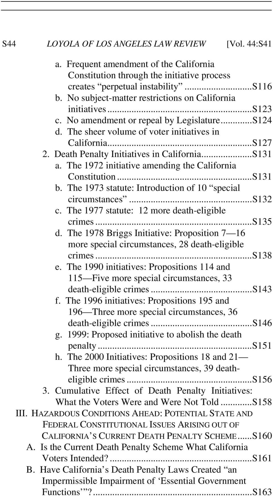 Death Penalty Initiatives in California... S131 a. The 1972 initiative amending the California Constitution... S131 b. The 1973 statute: Introduction of 10 special circumstances... S132 c.