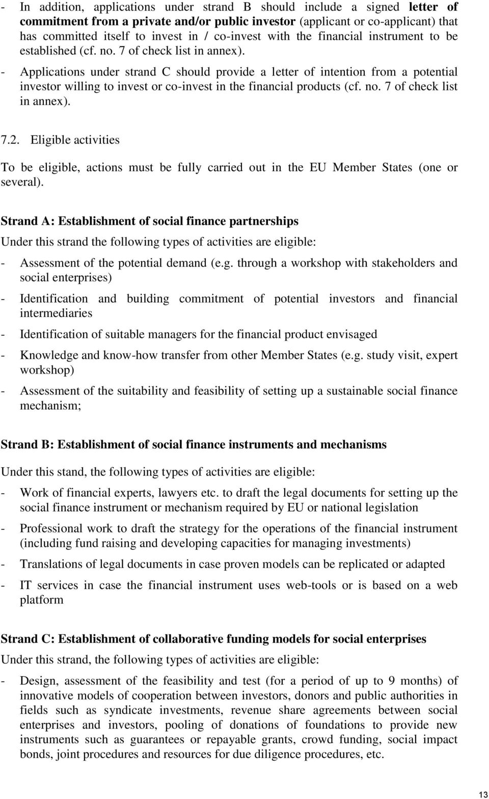 - Applications under strand C should provide a letter of intention from a potential investor willing to invest or co-invest in the financial products (cf. no. 7 of check list in annex). 7.2.